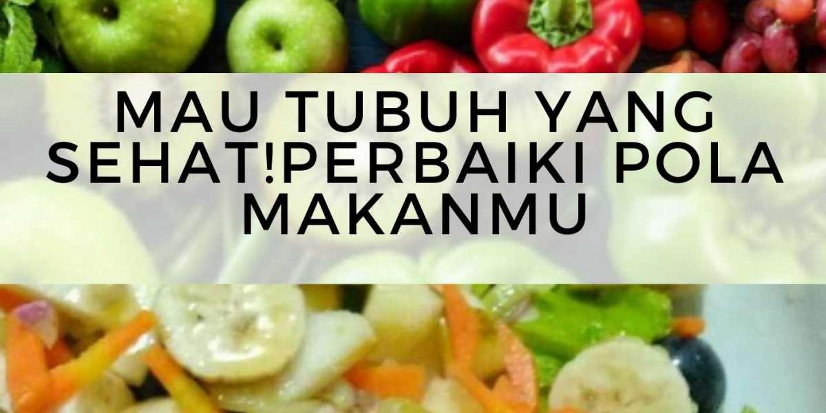 Mau Tubuh Yang Sehat! Perbaiki Pola Makanmu